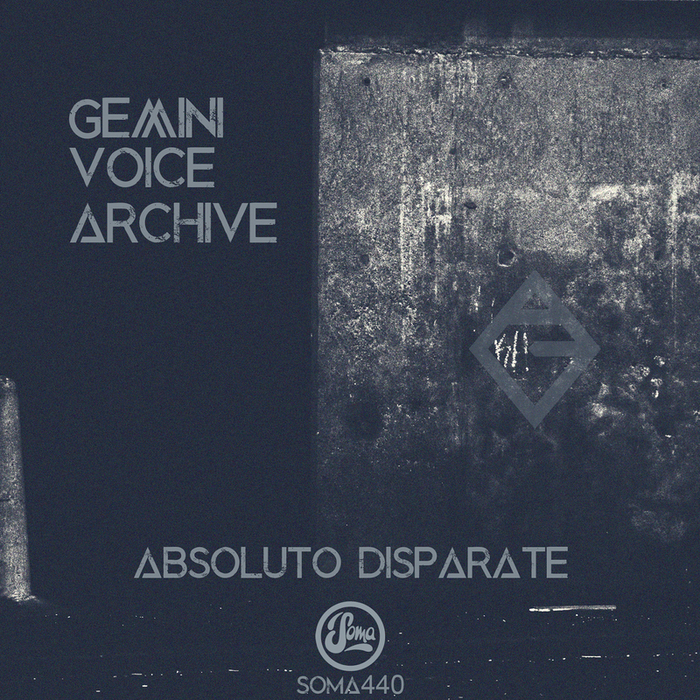 Gemini Voice Archive - Absoluto Disparate [SOMA 440D]